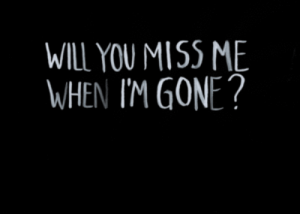 https://iglovequotes.net: WILL YOU MISS ME  WHEN I'M GONE? https://iglovequotes.net