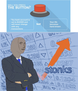 Life, Money, and Bank: WILL YOU PRESS  THE BUTTON?  You bank account is  Your life  set to $42069 and  will never change  with any  but  becomes  hand drawn  transactions  560  2286  158 0287  PWASTONKS  1204  0.1902  24  NA  2AS Money is time time