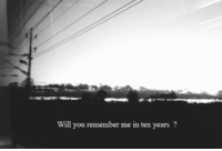 remember me: Will you remember me in ten years ?