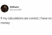 Money, Humans of Tumblr, and  No: Willhelm  @CrannWill  If my calculations are correct, I have no  money
