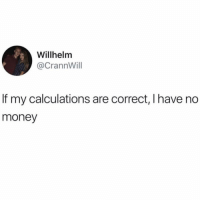 Memes, Money, and 🤖: Willhelmm  @CrannWill  If my calculations are correct, lhave no  money 🤷♀️🤷♀️ @Toptree