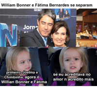 Pt-Br (Brazilian Portuguese), International, and Willian: William Bonner e Fatima  Bernardes se separam  GLOBO  Oof Paginachloe  Jorn  primeiro Joelma e  se eu acreditava no  Chimbinha, agora o  amor n acredito mais  Willian Bonner e Fatima CHOCADA