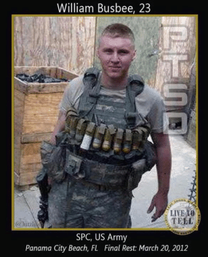 America, Memes, and Army: William Busbee, 23  TELL  @luuzli  SPC, US Army  Panama City Beach, FL Final Rest: March 20, 2012 On this day, March 20th, we remember Army SPC William Shane Busbee. Please help me honor this hero's memory. #PanamaCityBeach #Florida #Army #SPC #Warrior #Valhalla #PTSD #PTSDAwareness #LutzLiveToTell #LutzBuddyUp #America🇺🇸 #LutzPTSDMemorialWall #Hero #RememberTheFallen #NeverForget our #Veterans  Read more about this hero:  https://lcpllutzlivetotell.org/william-shane-busbee-23/