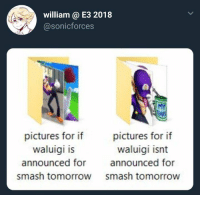 Smashing, Pictures, and Tomorrow: william @ E3 2018  @sonicforces  0  pictures for if  waluigi is  announced for  smash tomorrow  pictures for if  waluigi isnt  announced for  smash tomorrow Oh..