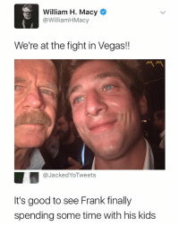 😂😂😂: William H. Macy  @WilliamHMacy  We're at the fight in Vegas!!  ペペ  @JackedYoTweets  It's good to see Frank finally  spending some time with his kids 😂😂😂