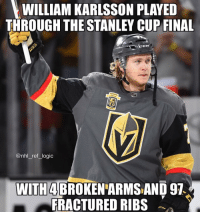 Wow what a warrior I can't believe he actually 100% did this 💯😤: WILLIAM KARLSSON PLAYEID  THROUGH THE STANLEY CUP FINAL  CN  @nhl_ref_logic  WITH4 BROKENARMS AND 97  FRACTURED RIBS Wow what a warrior I can't believe he actually 100% did this 💯😤
