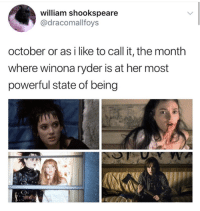 william shookspeare  @dracomallfoys  october or as i like to call it, the month  where winona ryder is at her most  powerful state of being Winona Ryder