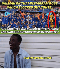 "Memes, Emojis, and Mobile: WILLIANONTHATINSTAGRAM POST  WHICH BLOCKED OUT CONTE  ""MY DAUGHTER WAS PLAYING WITH MY MOBILE  AND ENDED UP PUTTING EMOJIS OVER CONTE..""  INSTAFOOTBALLMEMES DM this to someone 🙄"