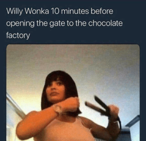 Be Like, Reddit, and Willy Wonka: Willy Wonka 10 minutes before  opening the gate to the chocolate  factory It be like that
