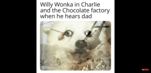 Charlie, Dad, and Reddit: Willy Wonka in Charlie  and the Chocolate factory  when he hears dad  Subscribe What's that I hear