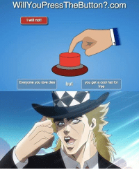 My poor speedwagon  -JoTony: WillYouPressTheButton? com  I will notl  Everyone you love dies  but  you get a cool hat for  free My poor speedwagon  -JoTony