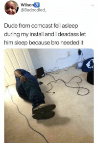 Sweet dreams, telecoms engineer.: Wilson  @Badoodled  Dude from comcast fell asleep  during my install and I deadass let  him sleep because bro needed it Sweet dreams, telecoms engineer.