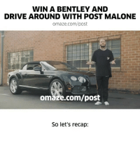 Children, Memes, and Post Malone: WIN A BENTLEY AND  DRIVE AROUND WITH POST MALONE  omaze.com/post  omaze.com/post  So let's recap: Repost 🇺🇸 @foldsofhonor - Win a Bentley and drive around with Post Malone! . . Thank you @omazeworld and @postmalone for helping provide educational scholarships to the children and spouses of our fallen and disabled service members. Beyond grateful for your support! 🇺🇸🇺🇸🇺🇸 . Donate at: www.Omaze.com-post - - - foldsofhonor omaze postmalone givingback changinglives posty bentley giveaway instadaily
