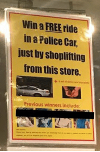 Police, Free, and MeIRL: Win a FREE ride  in a Police Car,  just by shoplifting  from this store.  Previous winners include meirl