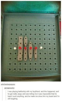 Tumblr, Blog, and Game: winchesterprayers  goregeousity  I was playing battleship with my boyfriend, and this happened, and  he got really angry and was telling me it was impossible that he  hasn't sunk anything, and he made me show him my board and I'm  still laughing. novelty-gift-ideas:  Battleshipgame