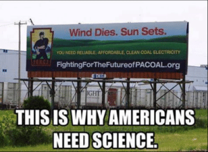 coal: Wind Dies. Sun Sets.  YOU NEED RELIABLE, AFFORDABLE, CLEAN COAL ELECTRİCTY  FORC  FightingForTheFutureofPACOAL.org  8D  THIS IS WHY AMERICANS  NEED SCIENCE