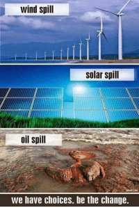 Memes, 🤖, and moveon.org: wind spill  solar spill  oil spill  we have choices. be the change. ~C  MoveOn.org