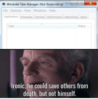 Ironic, Windows, and Death: Windows Task Manager (Not Responding)  File Options View Windows Help  Applications Processes Services Performance Networking Users  Task  Status  Ironic, he could save others from  death, but not himself me😇irl