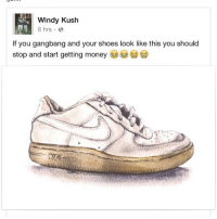 Gangbang, Money, and Shoes: Windy Kush  6 hrs.  If you gangbang and your shoes look like this you should  stop and start getting money