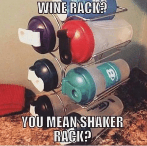 Wine, Mean, and You: WINE RACK?  YOU MEAN SHAKER  RACK? Damn straight.
