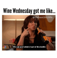 Fuck the glass yall just give me the bottle 🍷🙅🏼💁🏼: Wine Wednesday got me like.  @thebasic bitchlife  We can just drink it out of the botte Fuck the glass yall just give me the bottle 🍷🙅🏼💁🏼