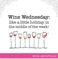 Wine Wednesday: Wine Wednesday:  like a little holiday in  the middle of the week!  -wine sisterhood