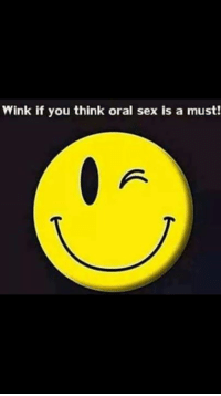 .: Wink if you think oral sex is a must! .