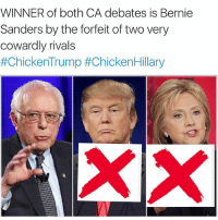 Bernie Sanders, Black Lives Matter, and Memes: WINNER of both CA debates is Bernie  Sanders by the forfeit of two very  cowardly rivals  #Chicken Trump t Chicken Hillary Bernie WINS! 🔥 ––––––––––––––––––––––––––– 👍🏻 Turn On Post Notifications! 📝 Register To Vote 📢 Raise Awareness For Our Revolution 💰 Donate to Bernie ––––––––––––––––––––––––––– FeelTheBern BernieSanders Bernie2016 Hillary2016 Obama HillaryClinton President BernieSanders2016 election2016 trump2016 Vegan GoVegan BlackLivesMatter SanDiego Vote California Cali BernieOrBUST CaPrimary WhichHillary NeverHillary HillaryForPrison Losangeles DropOutHillary Fresno Sacramento oakland sanfrancisco Visalia –––––––––––––––––––––––––––