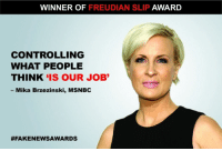 Msnbc, Job, and Mika: WINNER OF FREUDIAN SLIP AWARD  CONTROLLING  WHAT PEOPLE  THINK IS OUR JOB  - Mika Brzezinski, MSNBC