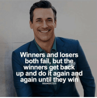 Do It Again, JLo, and Memes: Winners and losers  both fail, but the  winners get back  up and do it again and  again until they win  @6AMSUCCESS Tag your team 👇🏼 6amsuccess Winners and losers fail - most losers quit after their 1st or 3rd try - winners have that can't stop won't stop attitude - do you have the heart of a champion? See you at the top 🙌🏼 ➖➖➖➖➖➖➖➖➖➖➖➖➖➖➖➖➖ @leomessi @kimkardashian @jlo @adele @ddlovato @katyperry @danbilzerian @kevinhart4real @thenotoriousmma @justintimberlake @taylorswift @beyonce @davidbeckham @selenagomez @therock @thegoodquote @instagram @champagnepapi @cristiano