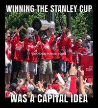 Memes, Capital, and 🤖: WINNING THE STANLEY CUP  UnKNOWN PUNster @201  2018  WAS A CAPITAL IDEA Congrats to the Washington Capitals for winning the 2018 Stanley Cup. #UnKNOWN_PUNster