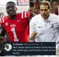 Lol, Nick Saban, and Nick: WINS  AJ Brown @Brownlarthur 1h  Nick Saban about to snatch all the keys to  the challengers and Camaro's back at the  facility LOL, damn!