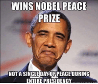 How in the world did this war monger win the peace prize?!   Time to Get involved, you live here: WINS NOBEL PEACE  PRIZE  NOT A SINGLE DAY OF PEACE DURING  ENTIRE PRESIDENCY How in the world did this war monger win the peace prize?!   Time to Get involved, you live here