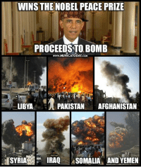 The hypocrisy is astonishing!  Follow us for more: Murica Today: WINS THE NOBEL PEACE PRIZE  PROCEEDSTO BOMB  www.MURICATODAY COM  LIBYA  PAKISTAN  AFGHANISTAN  SYRIA  F IRAQ  SOMALIA AND YEMEN The hypocrisy is astonishing!  Follow us for more: Murica Today