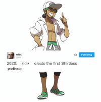 Drilkemon: wint  @dril  2020  alola  elects the first Shirtless  professor  Following Drilkemon