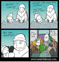 New comic about winter! Tag someone you want to cover with soft things. www.lunarbaboon.com: Winter  Coming  All the  Stuffies  0  prepare the couch with  many  tuffies father?  Bring  This  On  super  Winter  COZ  www.lunar baboon com New comic about winter! Tag someone you want to cover with soft things. www.lunarbaboon.com