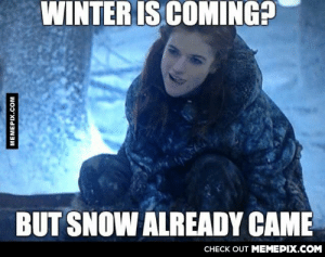 thanks for the heads upomg-humor.tumblr.com: WINTER IS COMING?  BUT SNOW ALREADY CAME  CHECK OUT MEMEPIX.COM  MEMEPIX.COM thanks for the heads upomg-humor.tumblr.com