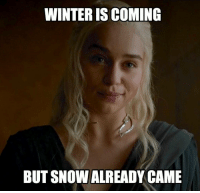 Memes, Winter, and Snow: WINTER IS COMING  BUT SNOW ALREADY CAME https://t.co/VaUw3Qhcp9