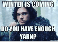 Winter is starting in March :(: WINTER  IS COMING  DO YOU HAVE ENOUGH  YARN?  momegone Winter is starting in March :(