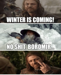 Game of Thrones Trolled!: WINTER IS COMING!  NO SHIT BOROMIR Game of Thrones Trolled!