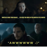 Hbo, Memes, and Winter: WINTER IS HERE YOUR GRACE.WE NEED THE KING IN THE NORTH IN THE NORTH! Lyanna was so adorable . . . . . . . . . thronesmemes gameofthrones asoiaf got hbo gameofthronesfamily gameofthronesfan gameofthronesmemes gotmemes gots7 winterishere gameofthronesseason7 gotseason7 jonsnow kitharington lyanna lyannamormont bellaramsey