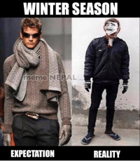 Winter is coming & be ready for that 😂😂: WINTER SEASON  meme NEPAL  EXPECTATION  REALITY Winter is coming & be ready for that 😂😂
