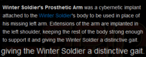 beefcakebarnes: trashmenofmarvel:   I cannot believe there is a canon explanation for the Winter Soldier Strut™   The arm is heavy and his body compensates for it and the fact that Sebastian actually did that is astonishing  : Winter Soldier's Prosthetic Arm was a cybernetic implant  attached to the Winter Soldier's body to be used in place of  his missing left arm. Extensions of the arm are implanted in  the left shoulder, keeping the rest of the body strong enough  to support it and giving the Winter Soldier a distinctive gait.   giving the Winter Soldier a distinctive gait. beefcakebarnes: trashmenofmarvel:   I cannot believe there is a canon explanation for the Winter Soldier Strut™   The arm is heavy and his body compensates for it and the fact that Sebastian actually did that is astonishing