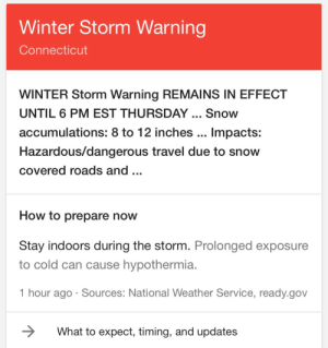 Im getting my 8-12 inches tonight 😩🍆😩: Winter Storm Warning  Connecticut  WINTER Storm Warning REMAINS IN EFFECT  UNTIL 6 PM EST THURSDAY Snow  accumulations: 8 to 12 inches... Impacts:  Hazardous/dangerous travel due to snow  covered roads and...  How to prepare now  Stay indoors during the storm. Prolonged exposure  to cold can cause hypothermia.  hour ago Sources: National Weather Service,ready gou  What to expect, timing, and updates Im getting my 8-12 inches tonight 😩🍆😩