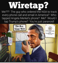 phone call: wiretap?  Me??? The guy who ordered the NSA to track  every phone call and email in America? Who  tapped Angela Merkel's phone? Me? Would I  tap Trump's phone? You're just paranoid!  The Buq  Stops HERE  USA.  Google ApplA Micr  PATRIOT ACT  Facebr  Dixon Diaz 03/07/2017
