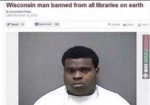 The culprit of the burning of The library of Alexandria is uncovered (48 BC): Wisconsin man banned from all libraries on earth  By Associated Press  CREATED MAR 15 2013  Tweet 24  mend 568  HAE  PricklyPolson.com The culprit of the burning of The library of Alexandria is uncovered (48 BC)