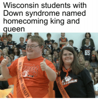 Memes, Down Syndrome, and Wisconsin: WISCOnSin Students With  Down syndrome named  homecoming king and  ueen  INEPT  OLLDOGS Such an amazing story! 😩 Students came together to make this special dream for 2 students! Amazing ❤