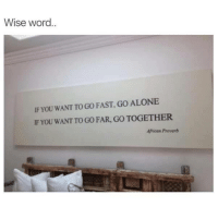 Memes, 🤖, and Wanted: Wise word  IF YOU WANT TOGO FAST, GO ALONE  IF YOU WANT TO GO FAR, GO TOGETHER.  African Proverb (Y)