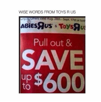 Toys R Us, Kids, and Toys: WISE WORDS FROM TOYS R US  urry offers vali  Aug. 28th Sept. 17th at bot  Pull out &  SAVE  to$600 remember kids 😂😂