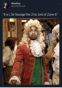 "Savage, Wiseguy, and King: WiseGuy  / @OuttaPocket  ""It is I, Sir Savage the 21st, lord of Zone 6"" Sir Savage, the 21st of His Name, Wearer of Chains, Smoker of Wraps, Rightful King of the Andals, the Rhoynar, and the First Men."